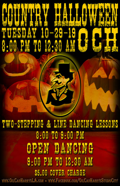 Country Halloween Night at Oil Can Harry's: Tuesday, October 29, 2019! Two-Stepping and Line Dance Lessons: 8:00 - 9:00 PM! Open Dancing: 9:00 PM - 12:30 AM! $5.00 Cover Charge.